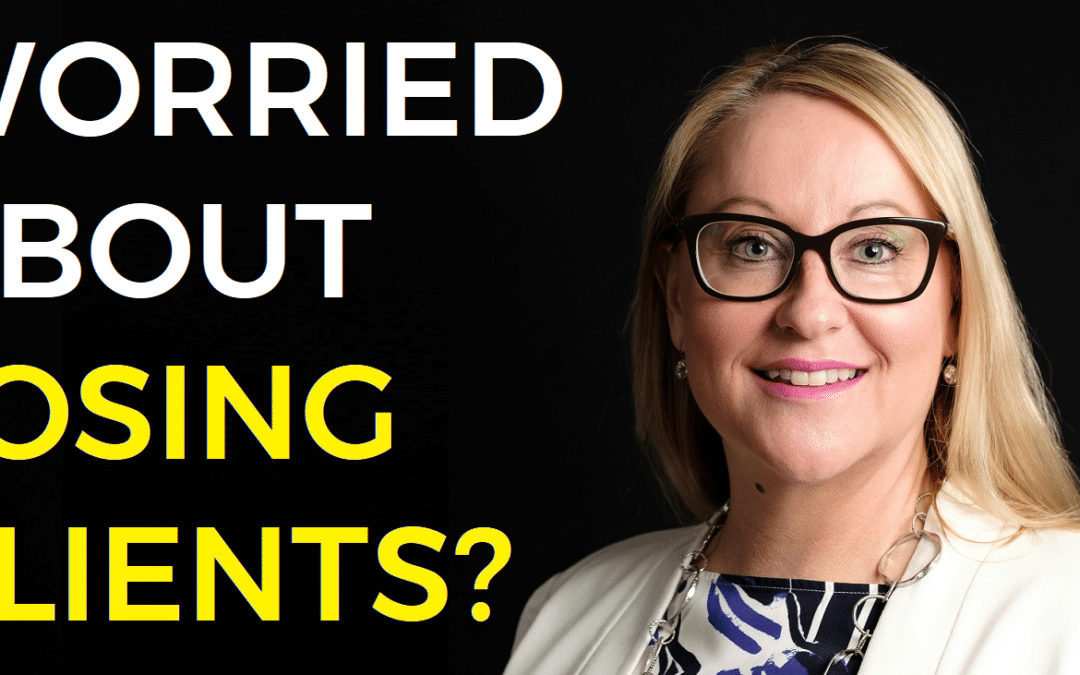 Worried About Losing Clients?